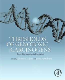 Book Thresholds Of Genotoxic Carcinogens: From Mechanisms To Regulation by Takehiko Nohmi