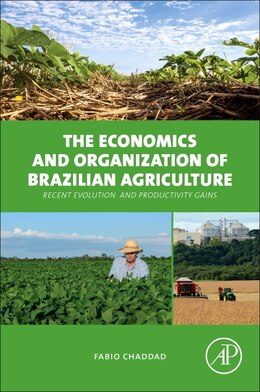 Book The Economics And Organization Of Brazilian Agriculture: Recent Evolution And Productivity Gains by Fabio Chaddad