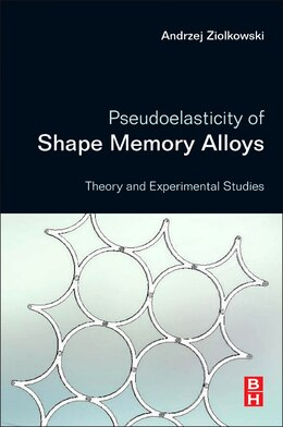 Book Pseudoelasticity Of Shape Memory Alloys: Theory And Experimental Studies by Andrzej Ziolkowski