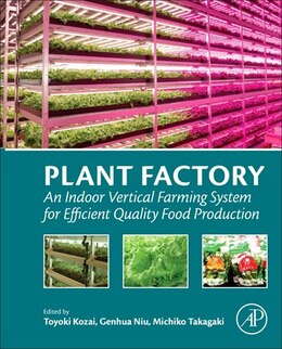 Book Plant Factory: An Indoor Vertical Farming System For Efficient Quality Food Production by Toyoki Kozai