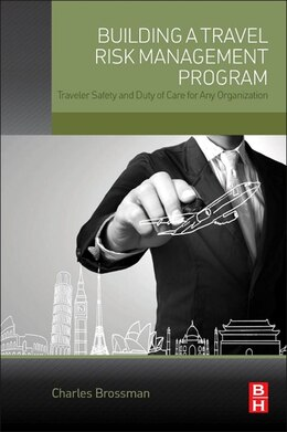 Book Building A Travel Risk Management Program: Traveler Safety And Duty Of Care For Any Organization by Charles Brossman