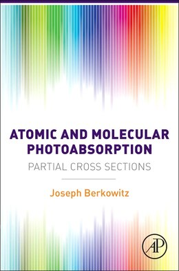 Book Atomic And Molecular Photoabsorption: Absolute Partial Cross Sections by Joseph Berkowitz