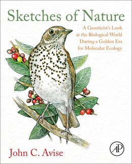 Book Sketches Of Nature: A Geneticist's Look At The Biological World During A Golden Era Of Molecular… by John C. Avise