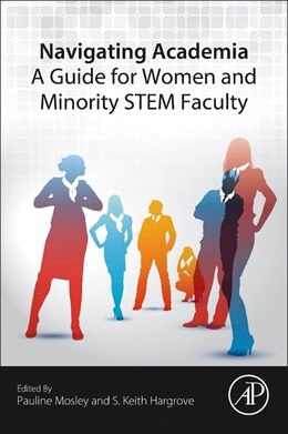 Book Navigating Academia: A Guide For Women And Minority Stem Faculty by Pauline Mosley