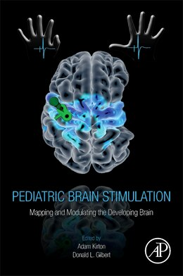 Book Pediatric Brain Stimulation: Mapping And Modulating The Developing Brain by Adam Kirton