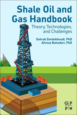 Book Shale Oil And Gas Handbook: Theory, Technologies, And Challenges by Sohrab Zendehboudi