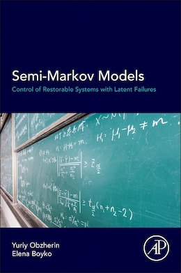 Book Semi-markov Models: Control Of Restorable Systems With Latent Failures by Yuriy E Obzherin