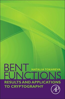 Book Bent Functions: Results And Applications To Cryptography by Natalia Tokareva