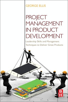 Book Project Management In Product Development: Leadership Skills And Management Techniques To Deliver… by George Ellis