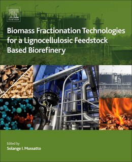Book Biomass Fractionation Technologies For A Lignocellulosic Feedstock Based Biorefinery by S.i. Mussatto