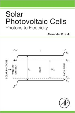 Book Solar Photovoltaic Cells: Photons To Electricity by Alexander P. Kirk