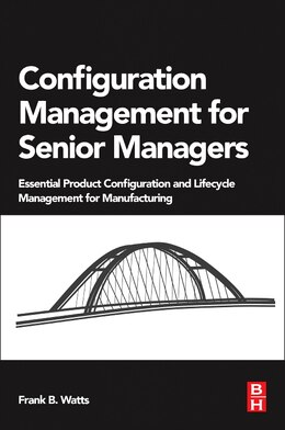 Book Configuration Management For Senior Managers: Essential Product Configuration And Lifecycle… by Frank B. Watts