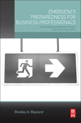 Book Emergency Preparedness For Business Professionals: How To Mitigate And Respond To Attacks Against… by Bradley A. Wayland
