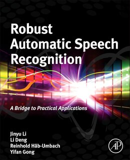Book Robust Automatic Speech Recognition: A Bridge To Practical Applications by Jinyu Li