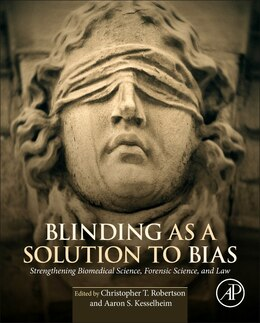 Book Blinding As A Solution To Bias: Strengthening Biomedical Science, Forensic Science, And Law by Christopher T Robertson