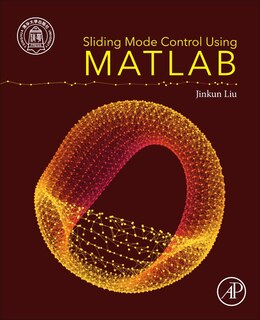 Book Sliding Mode Control Using Matlab by Jinkun Liu