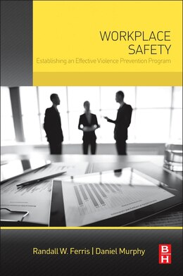 Book Workplace Safety: Establishing An Effective Violence Prevention Program by Randall W. Ferris
