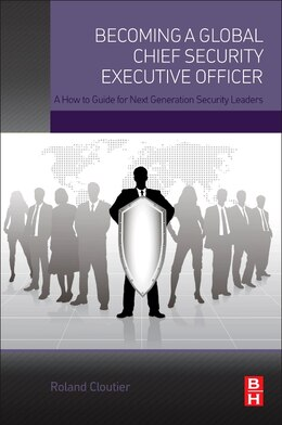Book Becoming A Global Chief Security Executive Officer: A How To Guide For Next Generation Security… by Roland Cloutier