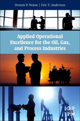 Book Applied Operational Excellence For The Oil, Gas, And Process Industries by Dennis P. Nolan