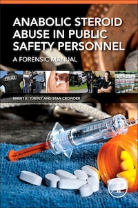 Anabolic Steroid Abuse In Public Safety Personnel: A Forensic Manual