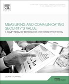 Measuring And Communicating Security's Value: A Compendium Of Metrics For Enterprise Protection