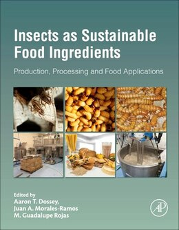 Book Insects As Sustainable Food Ingredients: Production, Processing And Food Applications by Aaron T. Dossey