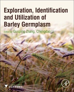 Book Exploration, Identification And Utilization Of Barley Germplasm by Guoping Zhang