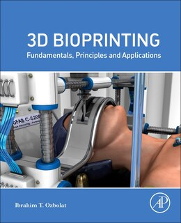 Book 3d Bioprinting: Fundamentals, Principles And Applications by Ibrahim Tarik Ozbolat
