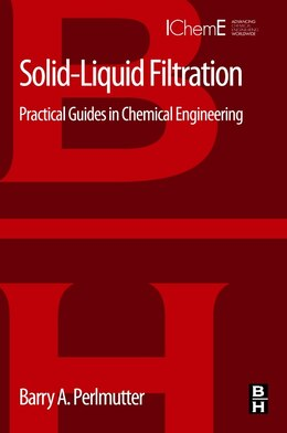 Book Solid-liquid Filtration: Practical Guides In Chemical Engineering by Barry Perlmutter