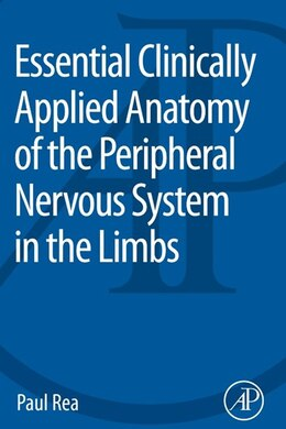 Book Essential Clinically Applied Anatomy Of The Peripheral Nervous System In The Limbs by Paul Rea
