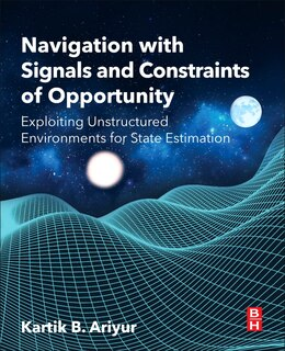 Book Navigation With Signals And Constraints Of Opportunity: Exploiting Unstructured Environments For… by Kartik Ariyur