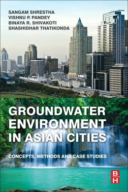 Book Groundwater Environment In Asian Cities: Concepts, Methods And Case Studies by Sangam Shrestha