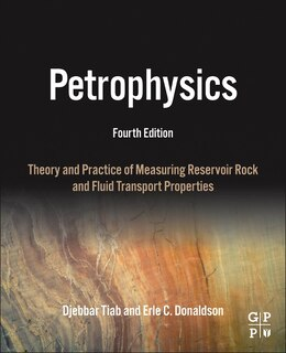 Book Petrophysics: Theory And Practice Of Measuring Reservoir Rock And Fluid Transport Properties by Djebbar Tiab