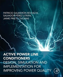 Book Active Power Line Conditioners: Design, Simulation And Implementation For Improving Power Quality by Patricio Salmeron Revuelta