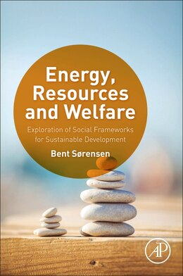 Book Energy, Resources And Welfare: Exploration Of Social Frameworks For Sustainable Development by Bent Sorensen