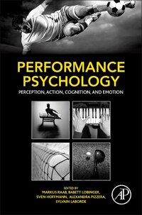 Performance Psychology: Perception, Action, Cognition, And Emotion