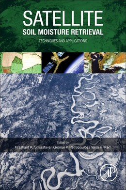 Book Satellite Soil Moisture Retrieval: Techniques And Applications by Prashant K Srivastava