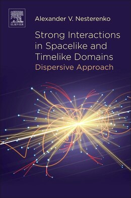 Book Strong Interactions In Spacelike And Timelike Domains: Dispersive Approach by Alexander V. Nesterenko