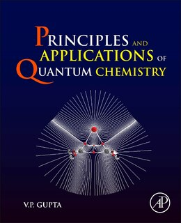 Book Principles And Applications Of Quantum Chemistry by V.p. Gupta