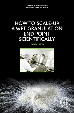 Book How To Scale-up A Wet Granulation End Point Scientifically: Volume 1 by Michael Levin