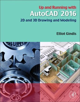 Book Up And Running With Autocad 2016: 2d And 3d Drawing And Modeling by Elliot Gindis