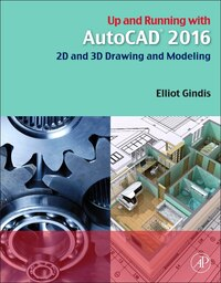 Up And Running With Autocad 2016: 2d And 3d Drawing And Modeling