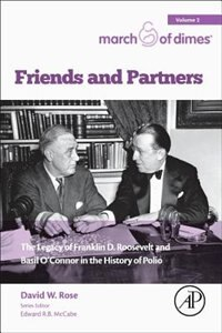 Book Friends And Partners: The Legacy Of Franklin D. Roosevelt And Basil O Connor In The History Of Polio by David W. Rose