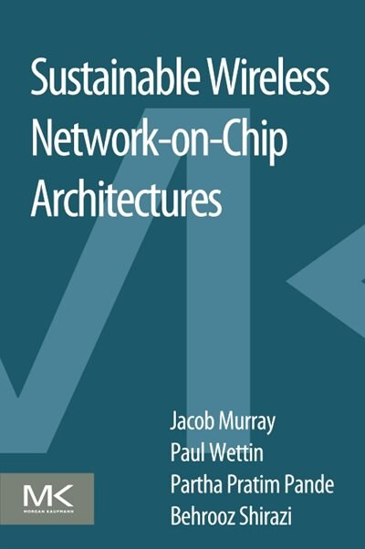 Sustainable Wireless Network-on-chip Architectures by Jacob Murray