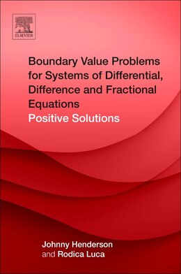 Book Boundary Value Problems For Systems Of Differential, Difference And Fractional Equations: Positive… by Johnny Henderson