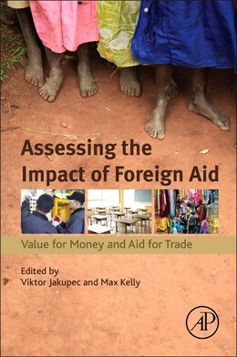 Book Assessing The Impact Of Foreign Aid: Value For Money And Aid For Trade by Viktor Jakupec