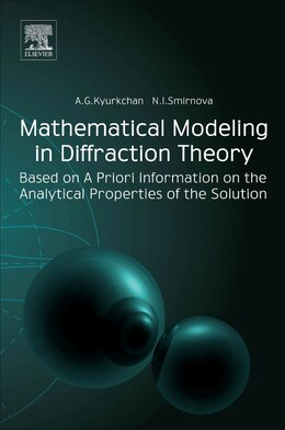 Book Mathematical Modeling In Diffraction Theory: Based On A Priori Information On The Analytical… by Alexander G. Kyurkchan