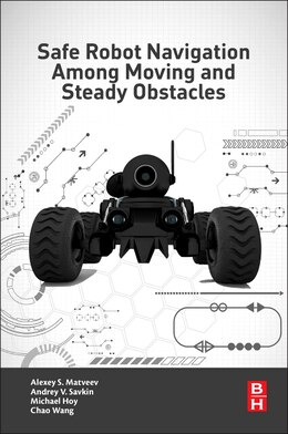 Book Safe Robot Navigation Among Moving And Steady Obstacles by Andrey V. Savkin