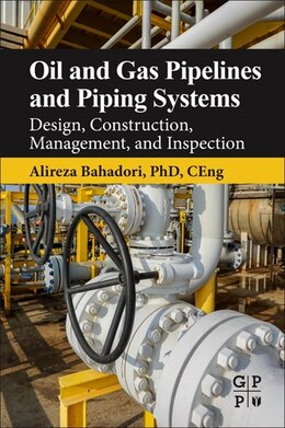 Book Oil And Gas Pipelines And Piping Systems: Design, Construction, Management, And Inspection by Alireza Bahadori