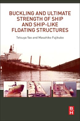 Book Buckling And Ultimate Strength Of Ship And Ship-like Floating Structures by Tetsuya Yao